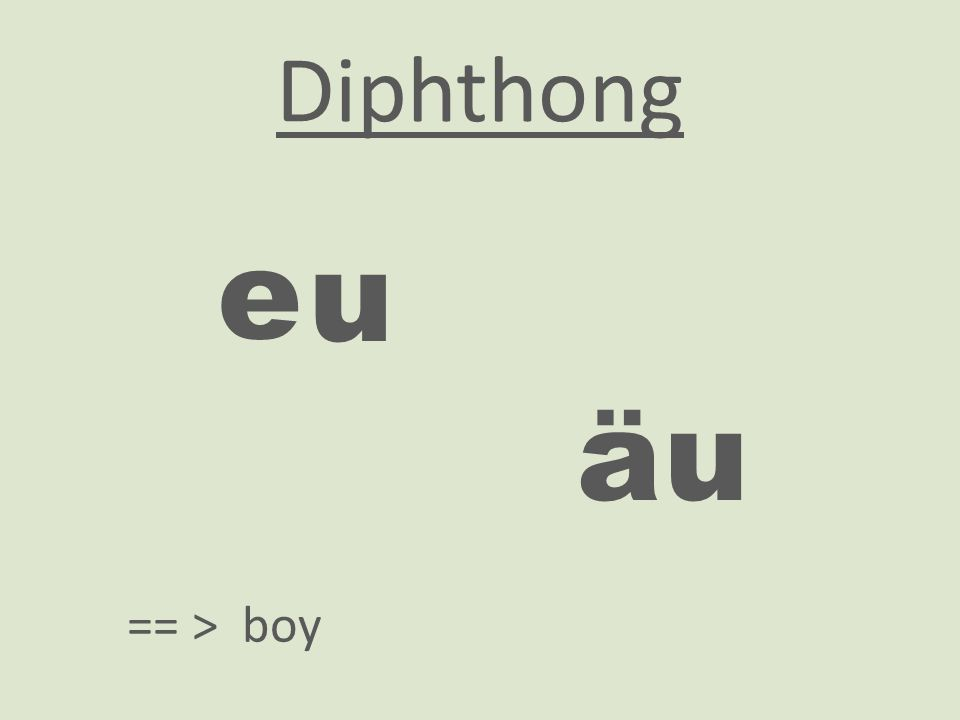 Diphthong e u uä == > boy