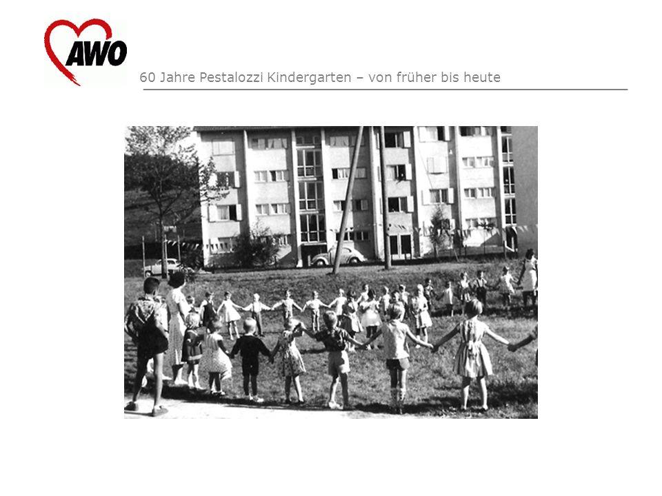 _____________________________________________________ 60 Jahre Pestalozzi Kindergarten – von früher bis heute
