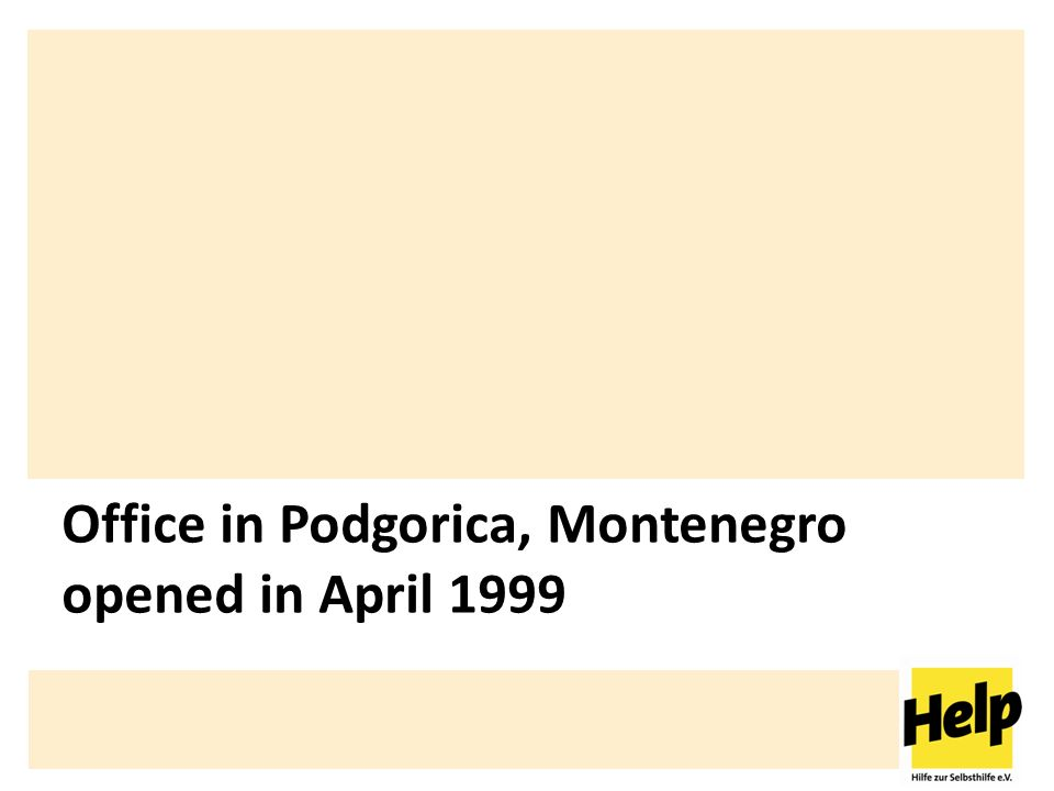 Help – Hilfe zur Selbsthilfe e.V. Office in Podgorica, Montenegro opened in April 1999