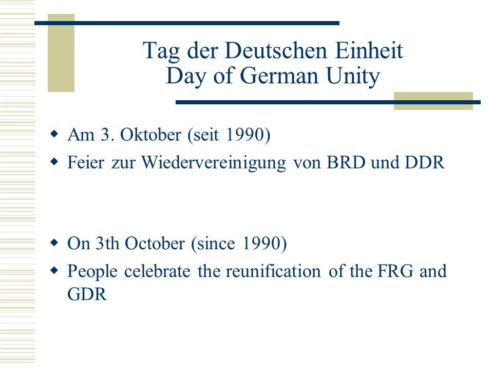Tag der Deutschen Einheit Day of German Unity  Am 3. Oktober (seit 1990)  Feier zur Wiedervereinigung von BRD und DDR  On 3th October (since 1990)