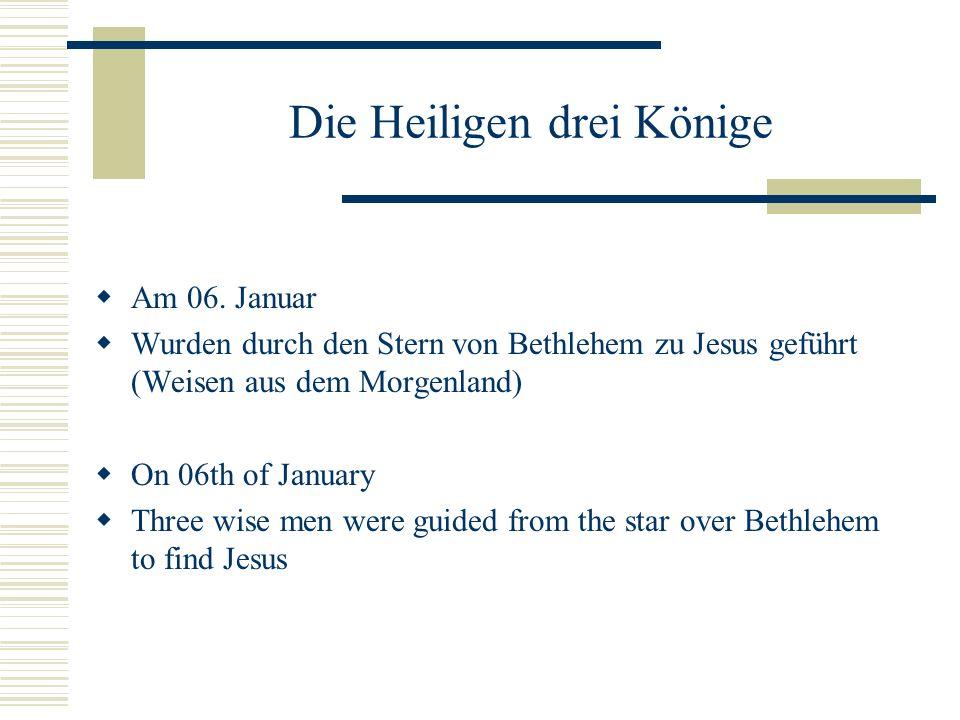 Die Heiligen drei Könige  Am 06. Januar  Wurden durch den Stern von Bethlehem zu Jesus geführt (Weisen aus dem Morgenland)  On 06th of January  Th