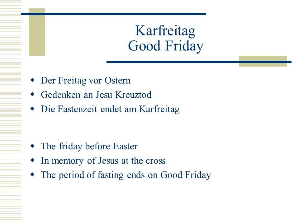 Karfreitag Good Friday  Der Freitag vor Ostern  Gedenken an Jesu Kreuztod  Die Fastenzeit endet am Karfreitag  The friday before Easter  In memor