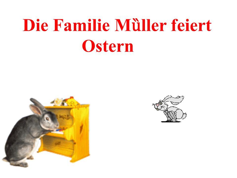 Die Familie M ȕ ller feiert Ostern