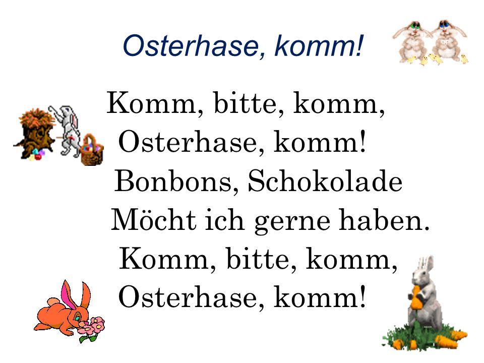 Osterhase, komm. Komm, bitte, komm, Osterhase, komm.