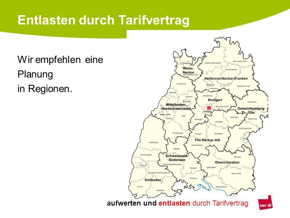 aufwerten und entlasten durch Tarifvertrag Wir empfehlen eine Planung in Regionen. Entlasten durch Tarifvertrag