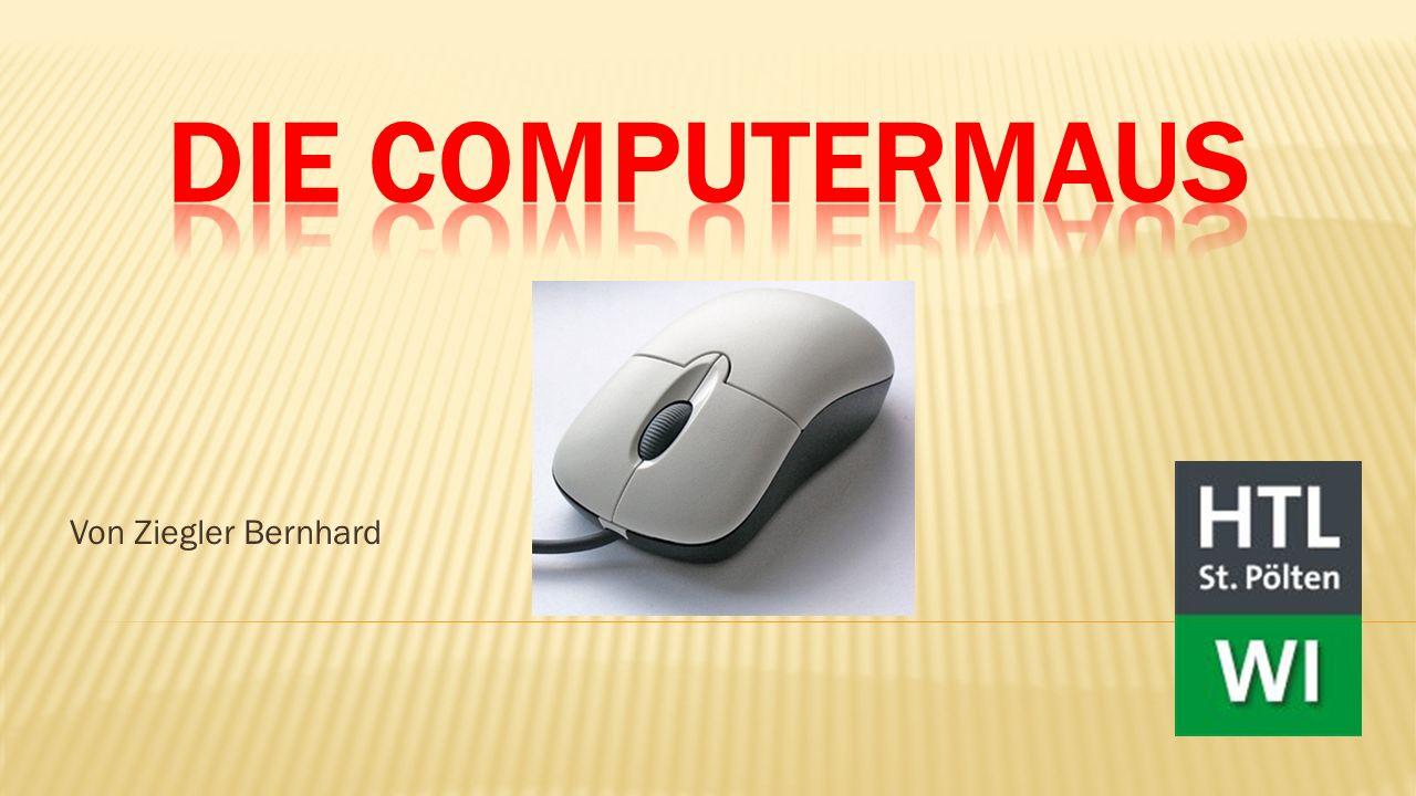  Allgemein  Maus mit Kugel = Mechanische Maus  Funktionsweise der mechanischen Maus  Die optische Maus  Modelle  Der Trackball  Die Geschichte der Computer-Maus