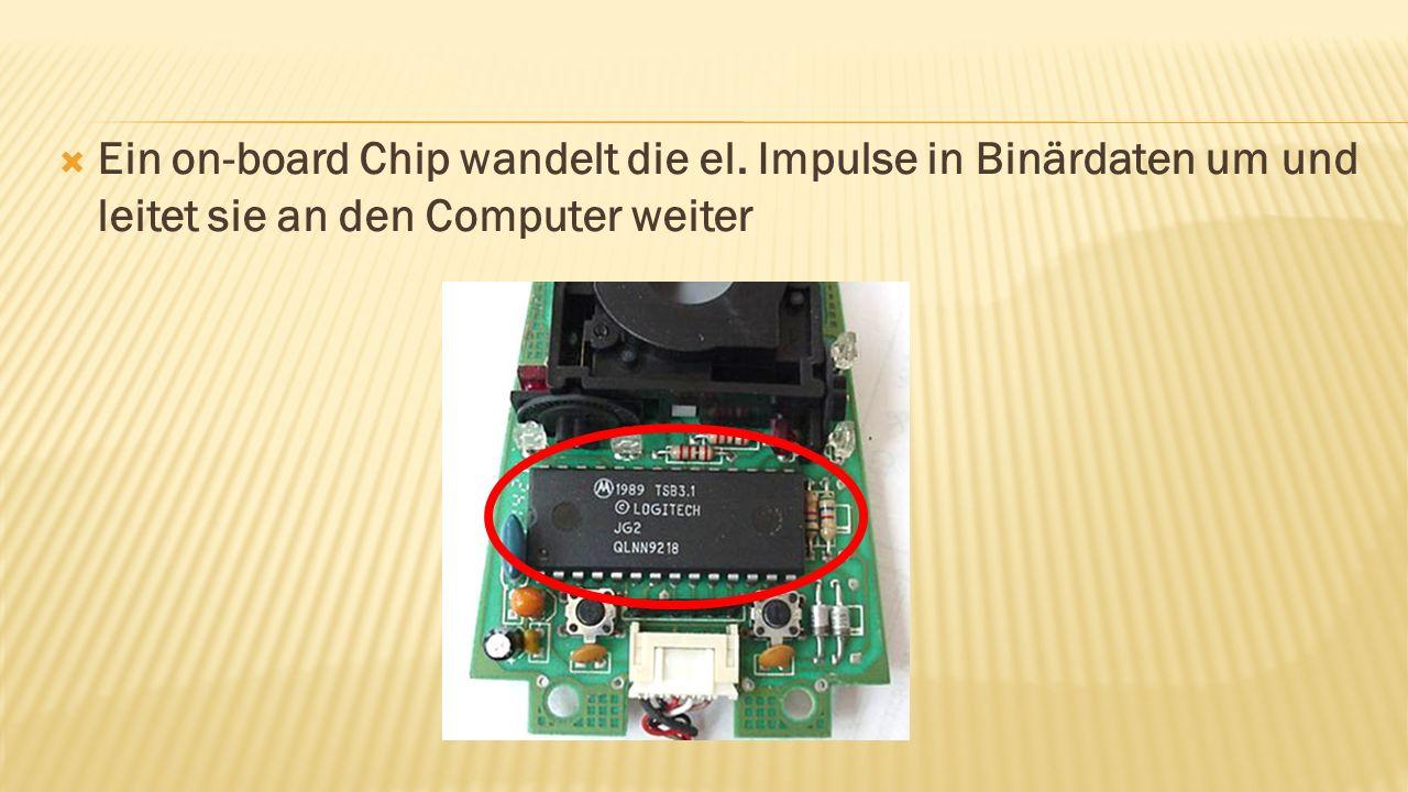  Ein on-board Chip wandelt die el. Impulse in Binärdaten um und leitet sie an den Computer weiter