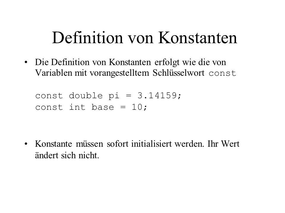 Definition von Konstanten Die Definition von Konstanten erfolgt wie die von Variablen mit vorangestelltem Schlüsselwort const const double pi = 3.14159; const int base = 10; Konstante müssen sofort initialisiert werden.