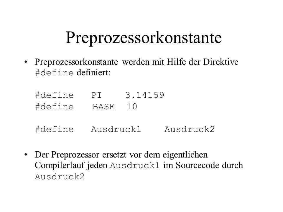 Preprozessorkonstante Preprozessorkonstante werden mit Hilfe der Direktive #define definiert: #define PI 3.14159 #define BASE 10 #define Ausdruck1 Ausdruck2 Der Preprozessor ersetzt vor dem eigentlichen Compilerlauf jeden Ausdruck1 im Sourcecode durch Ausdruck2