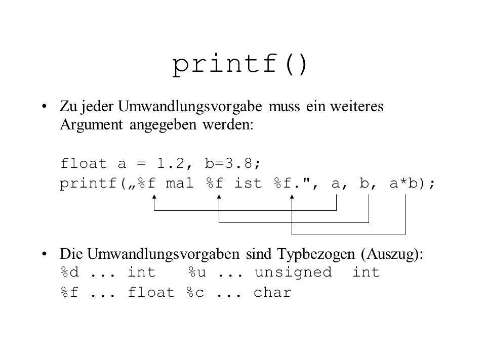 """printf() Zu jeder Umwandlungsvorgabe muss ein weiteres Argument angegeben werden: float a = 1.2, b=3.8; printf(""""%f mal %f ist %f."""