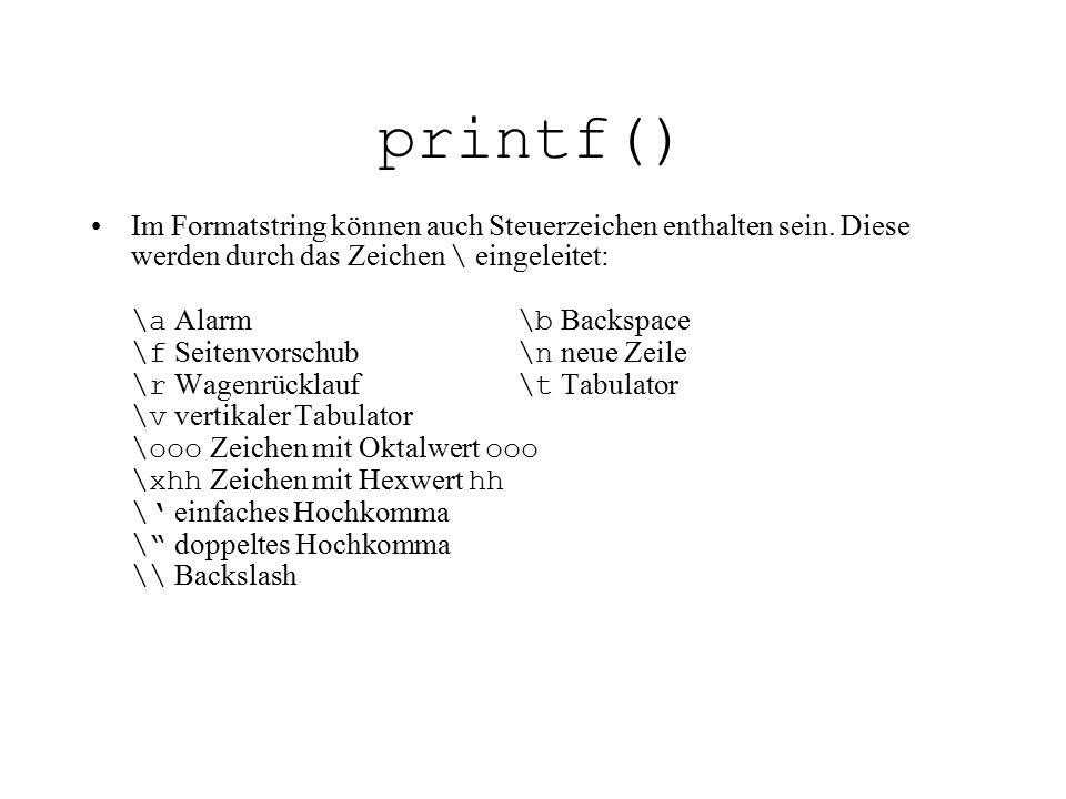 printf() Im Formatstring können auch Steuerzeichen enthalten sein. Diese werden durch das Zeichen \ eingeleitet: \a Alarm \b Backspace \f Seitenvorsch