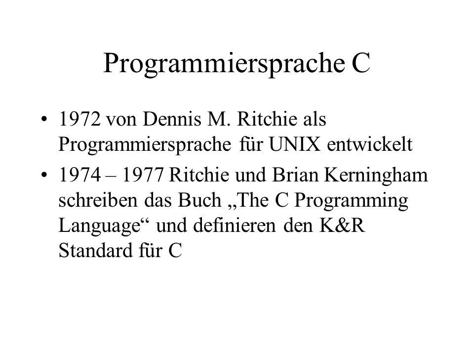 Charakteristika von C Maschinennahe höhere strukturierte Programmiersprache Compilersprache Modularer Aufbau durch Funktionen Steuerstrukturen Streng typorientierte Sprache Kleiner Sprachkern