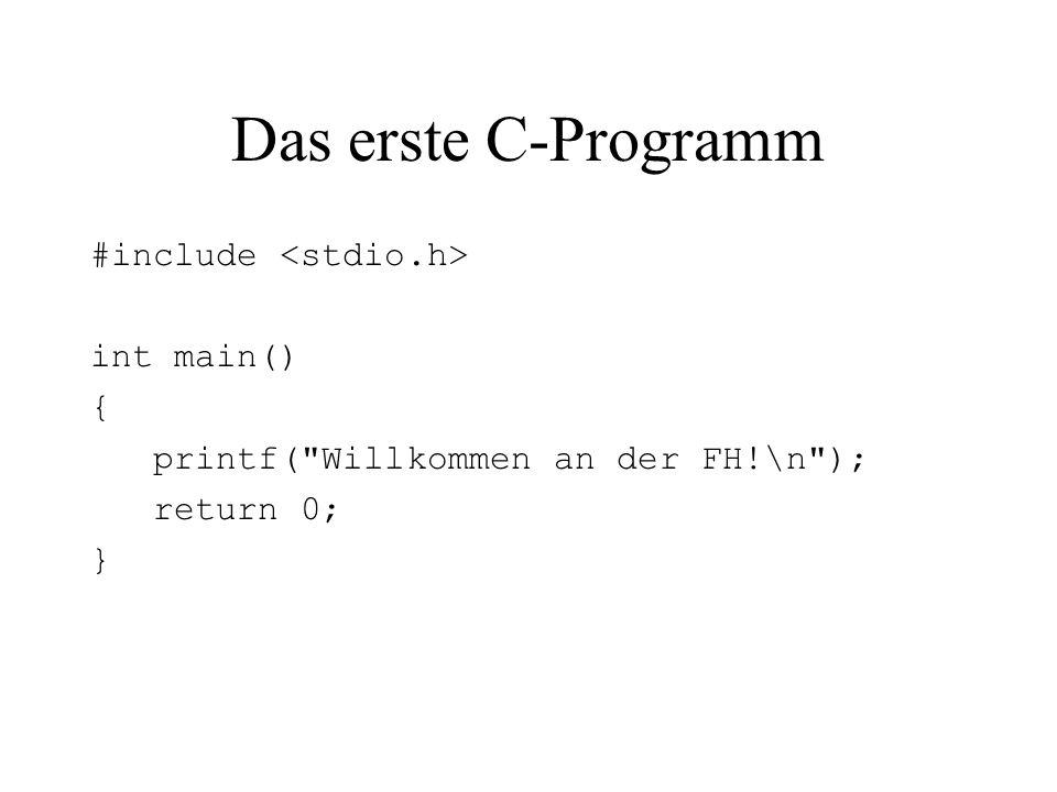 Das erste C-Programm #include int main() { printf(