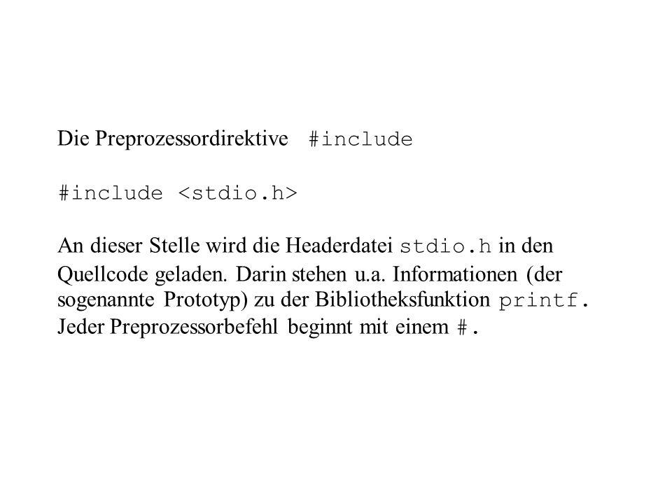 Die Preprozessordirektive #include #include An dieser Stelle wird die Headerdatei stdio.h in den Quellcode geladen.