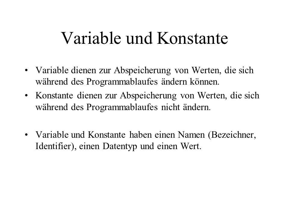 Variable und Konstante Variable dienen zur Abspeicherung von Werten, die sich während des Programmablaufes ändern können. Konstante dienen zur Abspeic