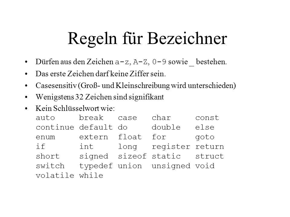 Datentypen BezeichnungSpeicherplatz (Byte)Wertebereich unsigned char10...255 char, signed char1-128...127 unsigned short20...65535 short2-32768...32767 unsigned int2/4 int, signed int2/4 unsigned long40...4294967295 long, signed long4-2147483648...2147483647 float4± 3.4*10^-38...