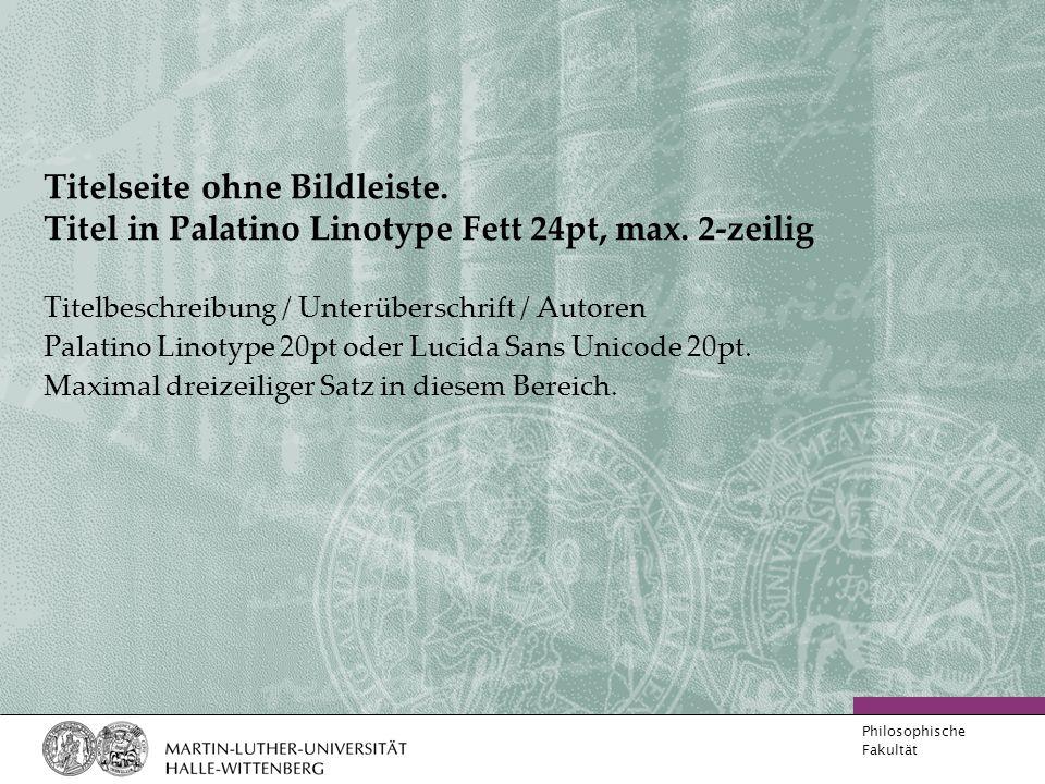 Philosophische Fakultät Titelseite ohne Bildleiste. Titel in Palatino Linotype Fett 24pt, max. 2-zeilig Titelbeschreibung / Unterüberschrift / Autoren