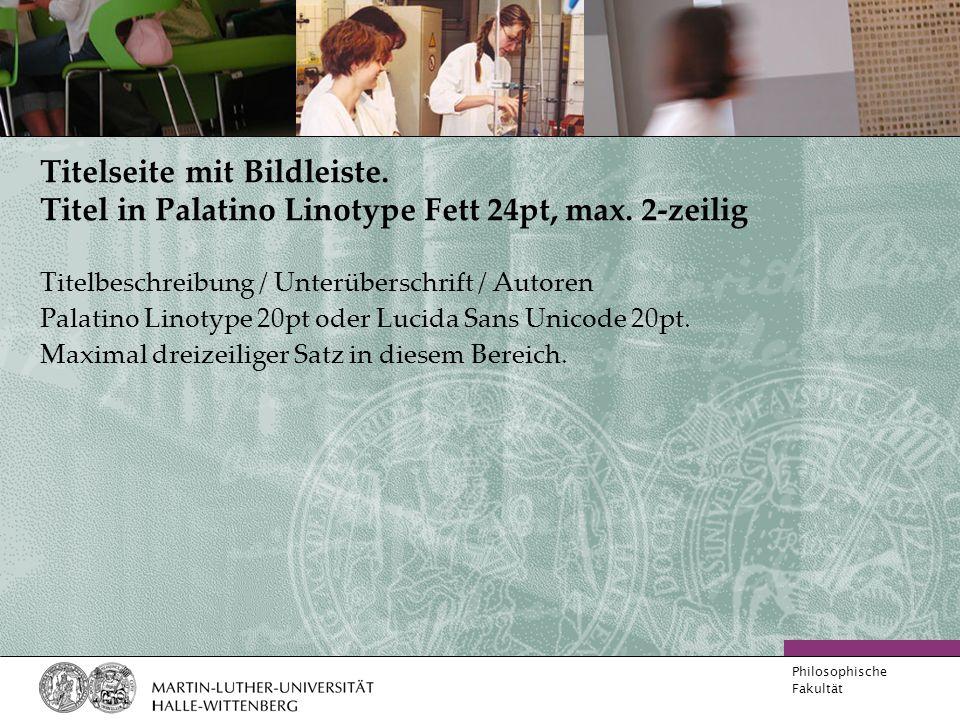 Philosophische Fakultät Titelseite mit Bildleiste. Titel in Palatino Linotype Fett 24pt, max. 2-zeilig Titelbeschreibung / Unterüberschrift / Autoren