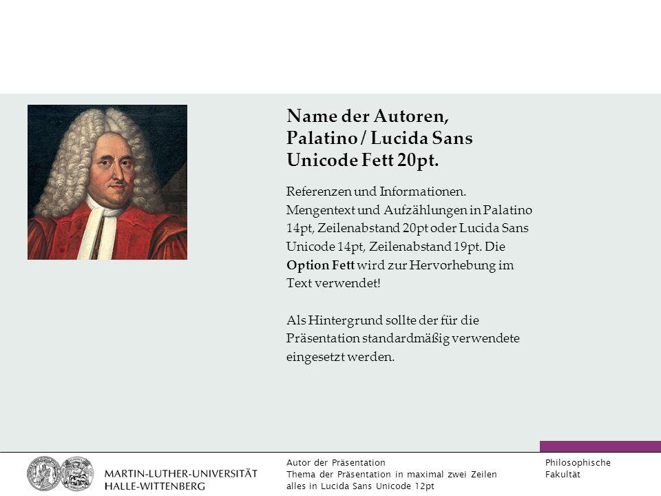 Autor der Präsentation Thema der Präsentation in maximal zwei Zeilen alles in Lucida Sans Unicode 12pt Philosophische Fakultät Name der Autoren, Palatino / Lucida Sans Unicode Fett 20pt.