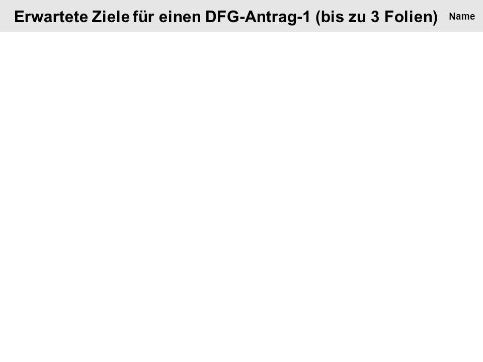 Erwartete Ziele für einen DFG-Antrag-1 (bis zu 3 Folien) Name