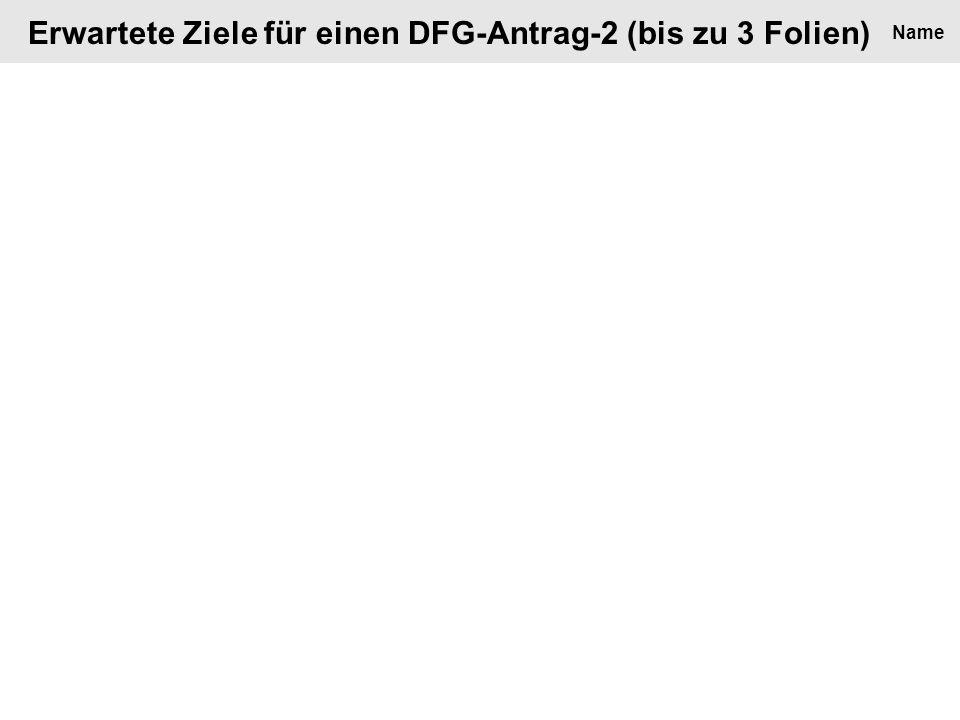Erwartete Ziele für einen DFG-Antrag-2 (bis zu 3 Folien) Name