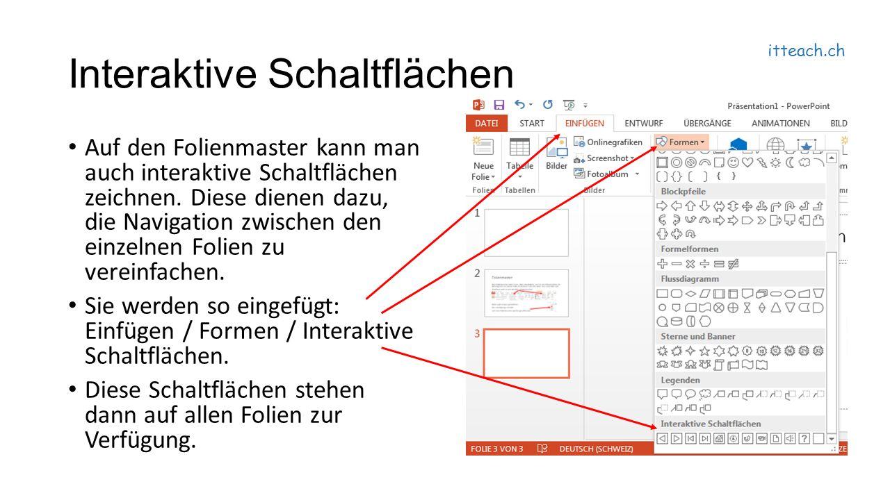 itteach.ch Interaktive Schaltflächen Auf den Folienmaster kann man auch interaktive Schaltflächen zeichnen.