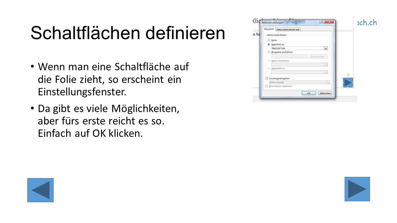 itteach.ch Schaltflächen definieren Wenn man eine Schaltfläche auf die Folie zieht, so erscheint ein Einstellungsfenster.