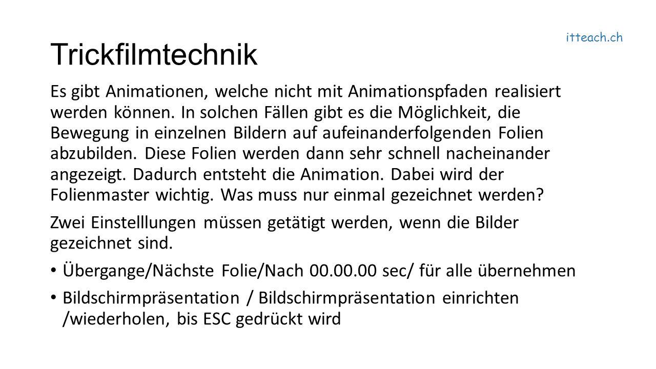 itteach.ch Trickfilmtechnik Es gibt Animationen, welche nicht mit Animationspfaden realisiert werden können.
