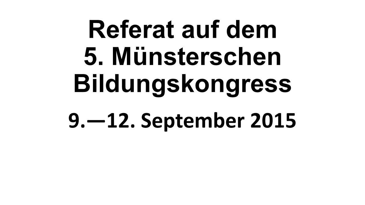 Referat auf dem 5. Münsterschen Bildungskongress 9.—12. September 2015