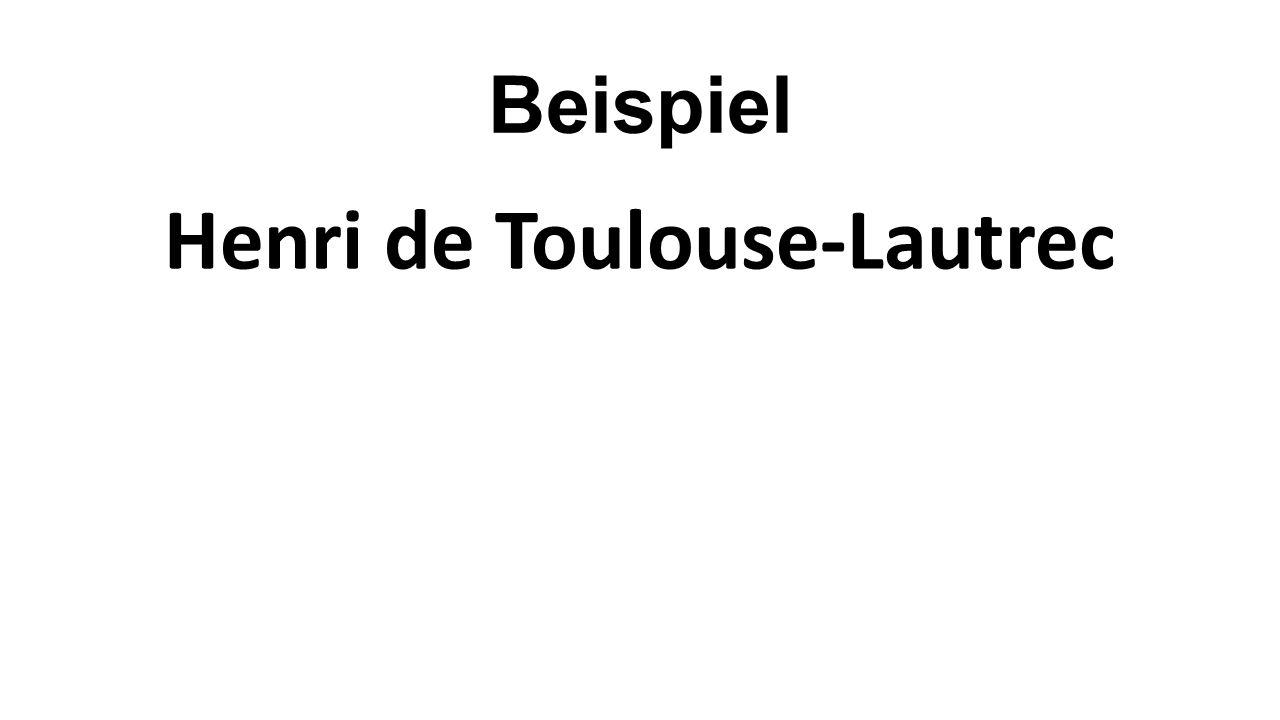 Beispiel Henri de Toulouse-Lautrec
