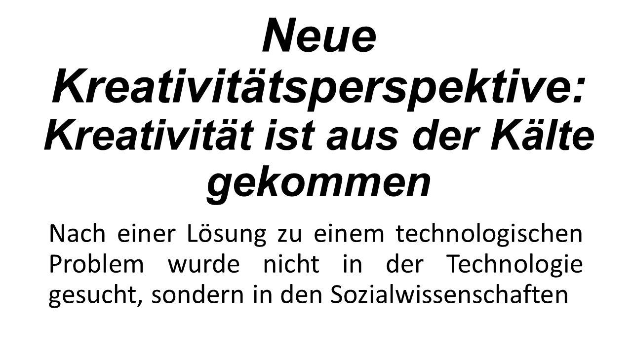 Neue Kreativitätsperspektive: Kreativität ist aus der Kälte gekommen Nach einer Lösung zu einem technologischen Problem wurde nicht in der Technologie gesucht, sondern in den Sozialwissenschaften