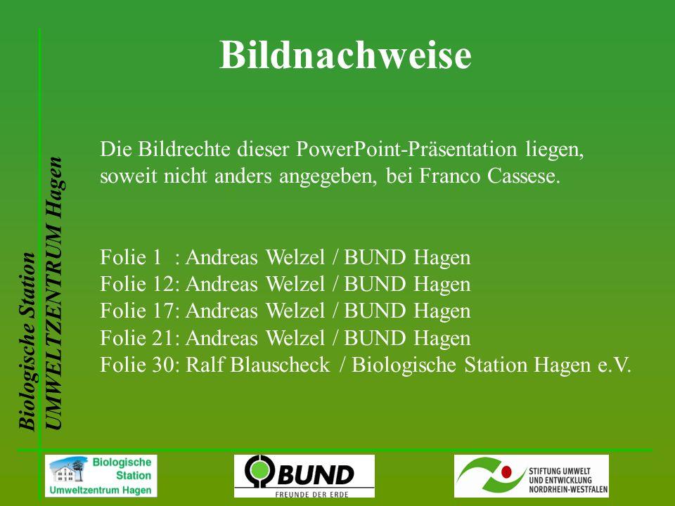 Bildnachweise Biologische Station UMWELTZENTRUM Hagen Die Bildrechte dieser PowerPoint-Präsentation liegen, soweit nicht anders angegeben, bei Franco Cassese.
