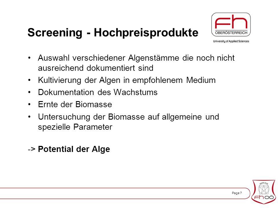 Page 7 Screening - Hochpreisprodukte Auswahl verschiedener Algenstämme die noch nicht ausreichend dokumentiert sind Kultivierung der Algen in empfohlenem Medium Dokumentation des Wachstums Ernte der Biomasse Untersuchung der Biomasse auf allgemeine und spezielle Parameter -> Potential der Alge