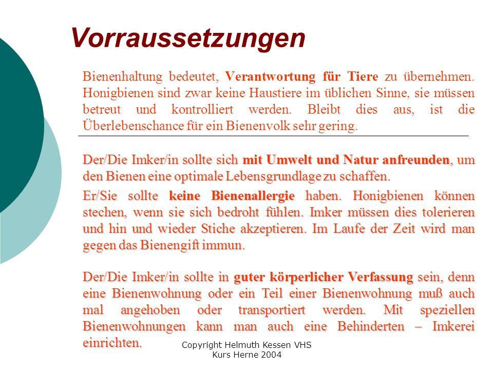 Copyright Helmuth Kessen VHS Kurs Herne 2004 Vorraussetzungen Bienenhaltung bedeutet, Verantwortung für Tiere zu übernehmen.