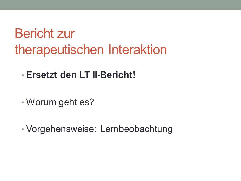 Bericht zur therapeutischen Interaktion Ersetzt den LT II-Bericht.
