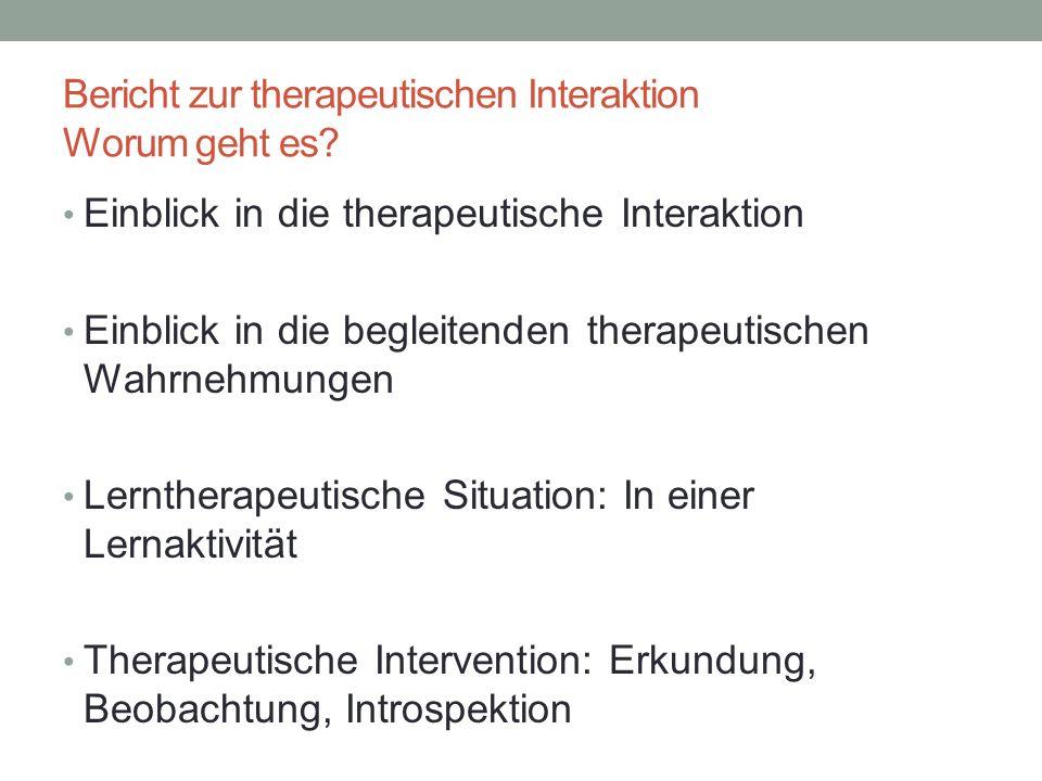 Bericht zur therapeutischen Interaktion Worum geht es.