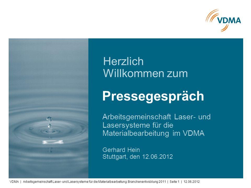 VDMA | Arbeitsgemeinschaft Laser- und Lasersysteme für die Materialbearbeitung: Branchenentwicklung 2011 | Seite 1 | 12.06.2012 Arbeitsgemeinschaft La