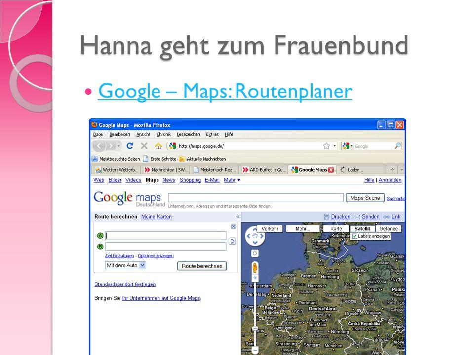 Hanna geht zum Frauenbund Google – Maps: Routenplaner