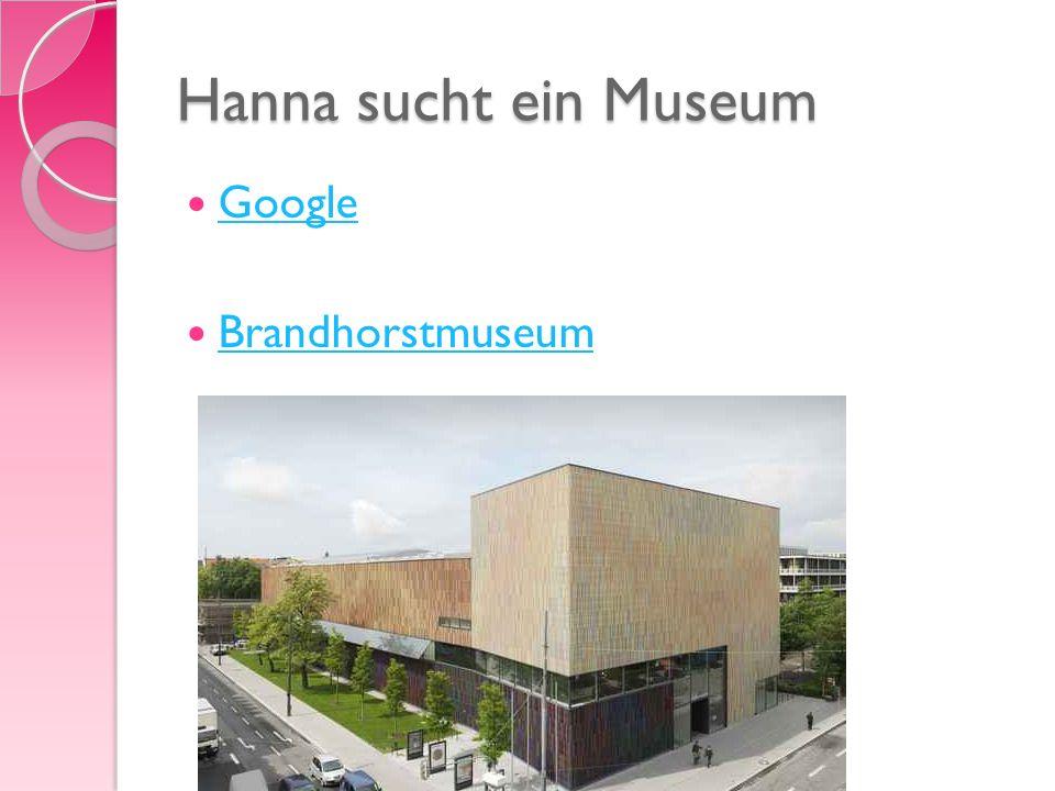 Hanna sucht ein Museum Google Brandhorstmuseum