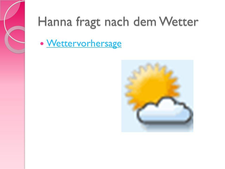 Hanna fragt nach dem Wetter Wettervorhersage