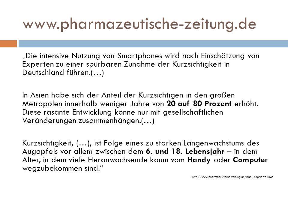 """www.pharmazeutische-zeitung.de """"Die intensive Nutzung von Smartphones wird nach Einschätzung von Experten zu einer spürbaren Zunahme der Kurzsichtigke"""