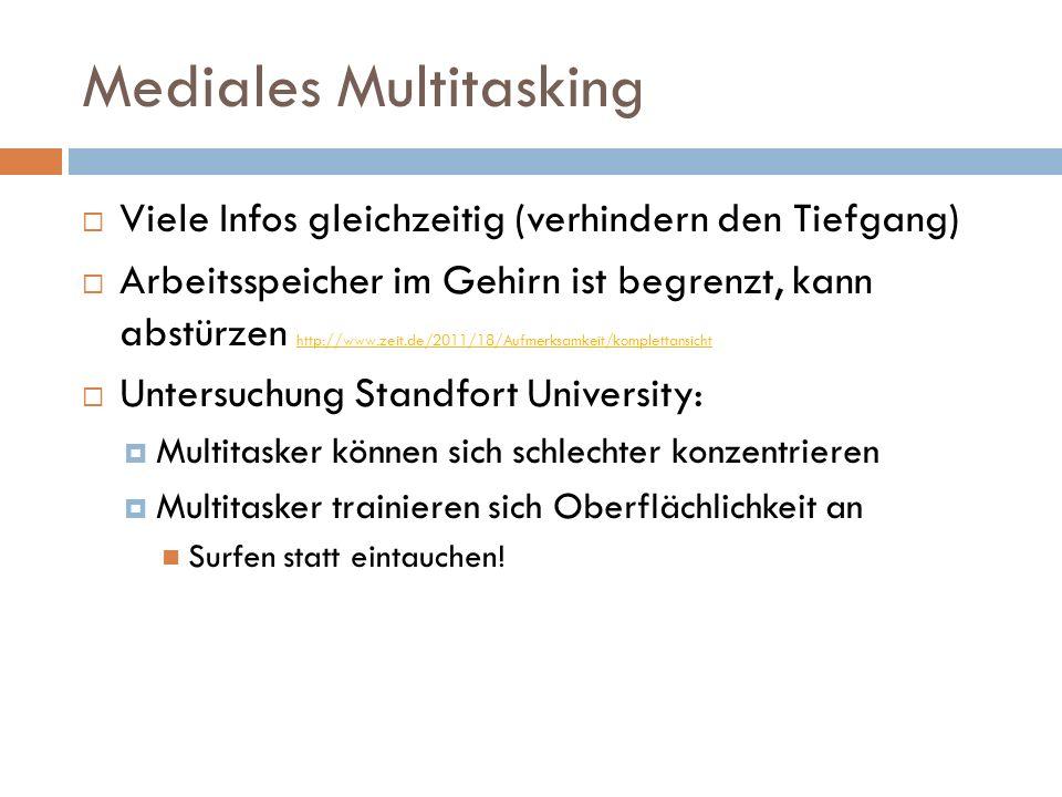 Mediales Multitasking  Viele Infos gleichzeitig (verhindern den Tiefgang)  Arbeitsspeicher im Gehirn ist begrenzt, kann abstürzen http://www.zeit.de