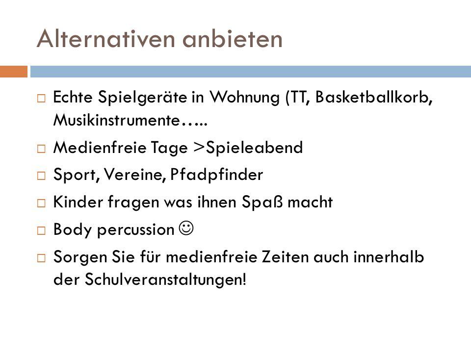 Alternativen anbieten  Echte Spielgeräte in Wohnung (TT, Basketballkorb, Musikinstrumente…..  Medienfreie Tage >Spieleabend  Sport, Vereine, Pfadpf