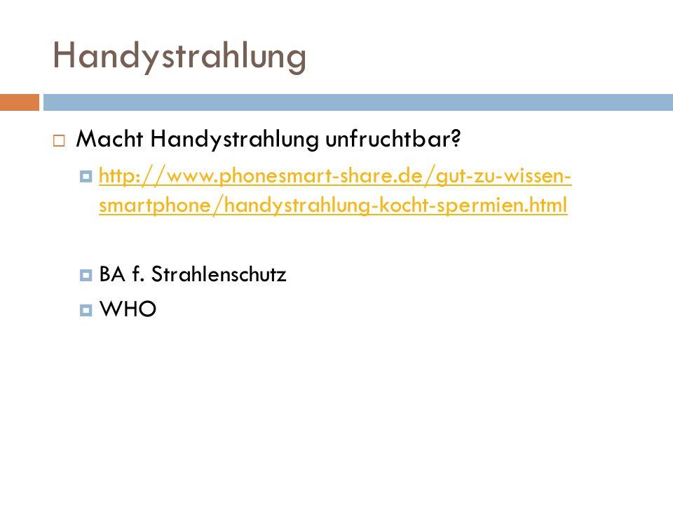 Handystrahlung  Macht Handystrahlung unfruchtbar?  http://www.phonesmart-share.de/gut-zu-wissen- smartphone/handystrahlung-kocht-spermien.html http:
