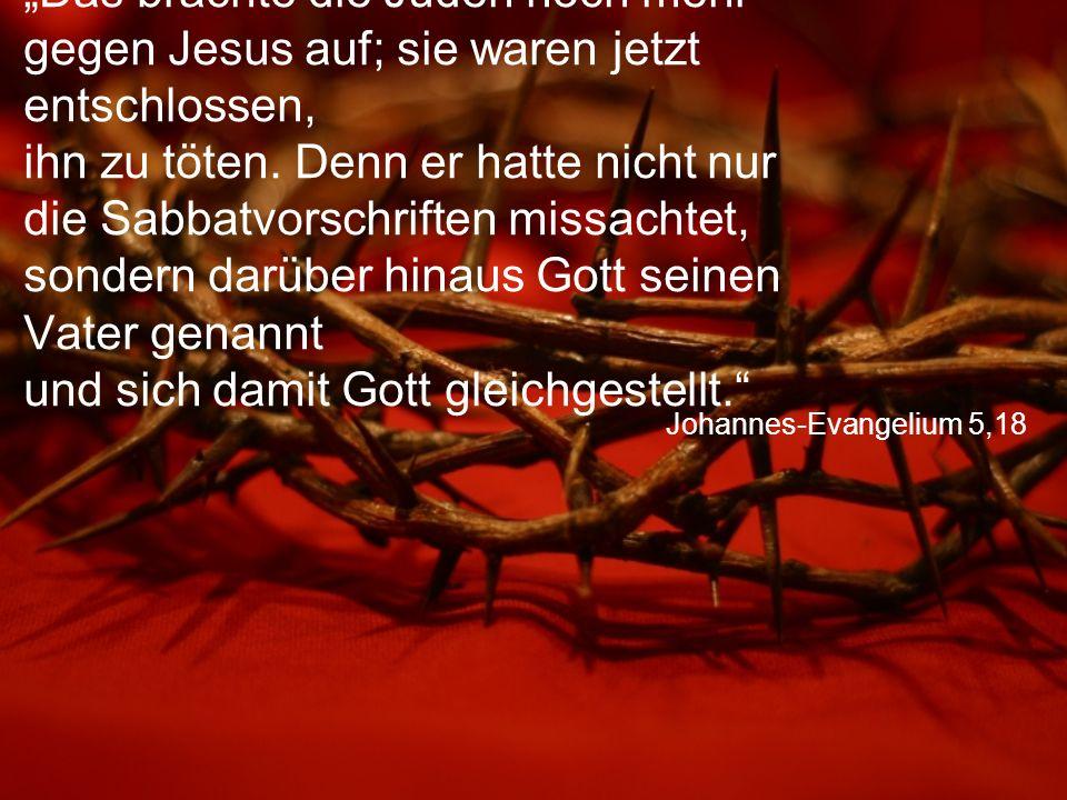 """Johannes-Evangelium 5,18 """"Das brachte die Juden noch mehr gegen Jesus auf; sie waren jetzt entschlossen, ihn zu töten. Denn er hatte nicht nur die Sab"""