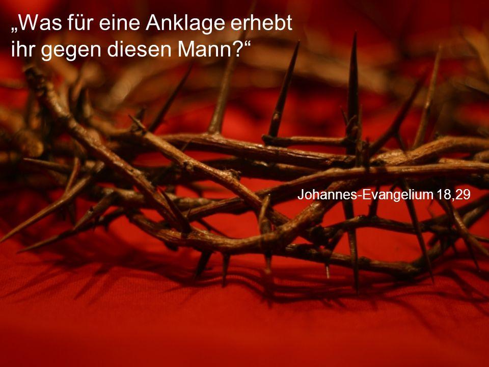 """Johannes-Evangelium 18,29 """"Was für eine Anklage erhebt ihr gegen diesen Mann?"""