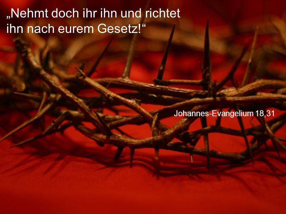 """Johannes-Evangelium 18,31 """"Nehmt doch ihr ihn und richtet ihn nach eurem Gesetz!"""""""