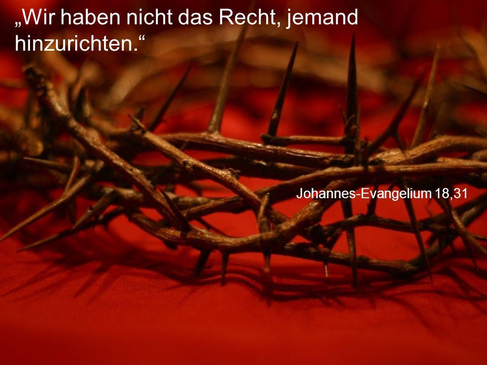 """Johannes-Evangelium 18,31 """"Wir haben nicht das Recht, jemand hinzurichten."""""""