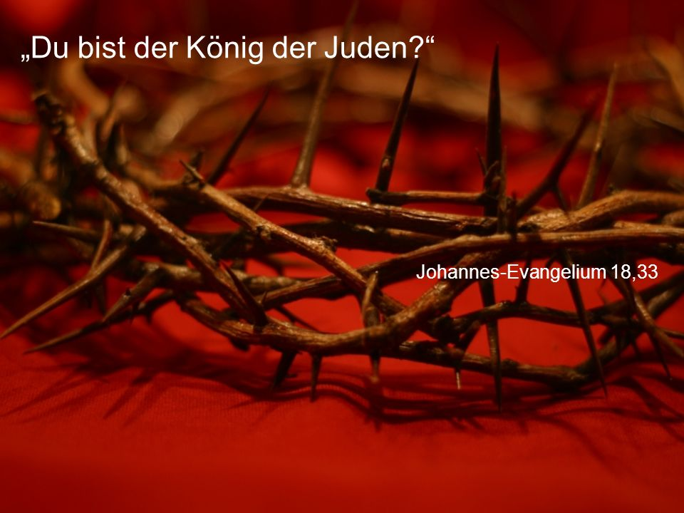 """Johannes-Evangelium 18,33 """"Du bist der König der Juden?"""