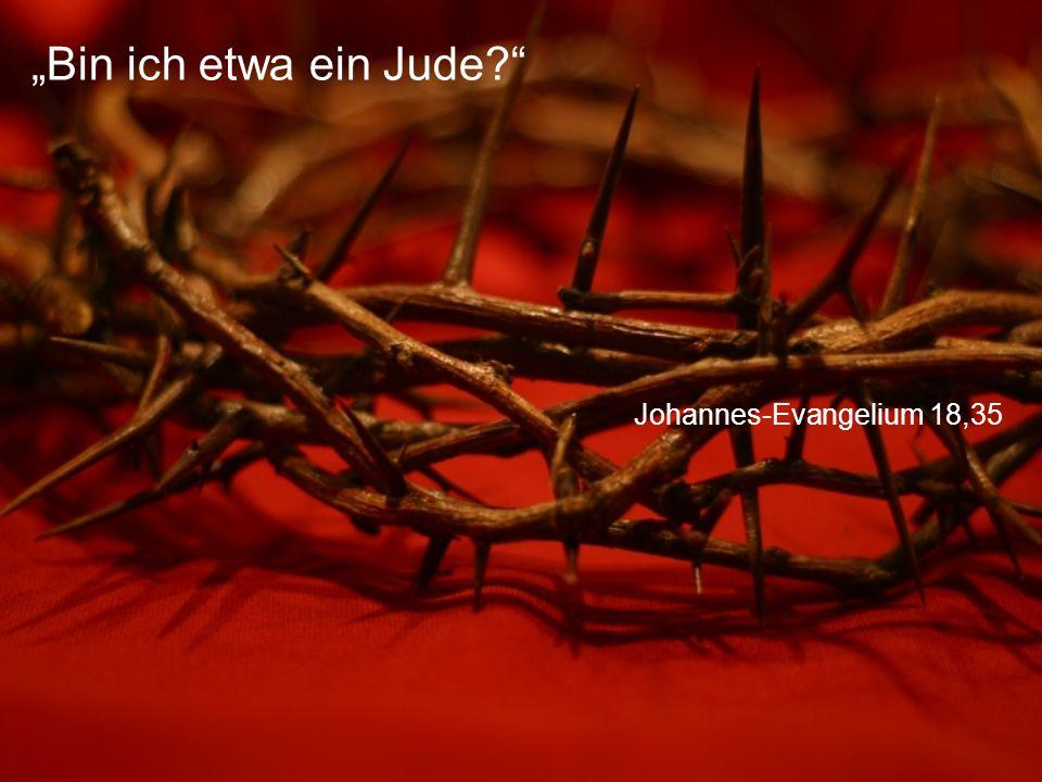 """Johannes-Evangelium 18,35 """"Bin ich etwa ein Jude?"""""""